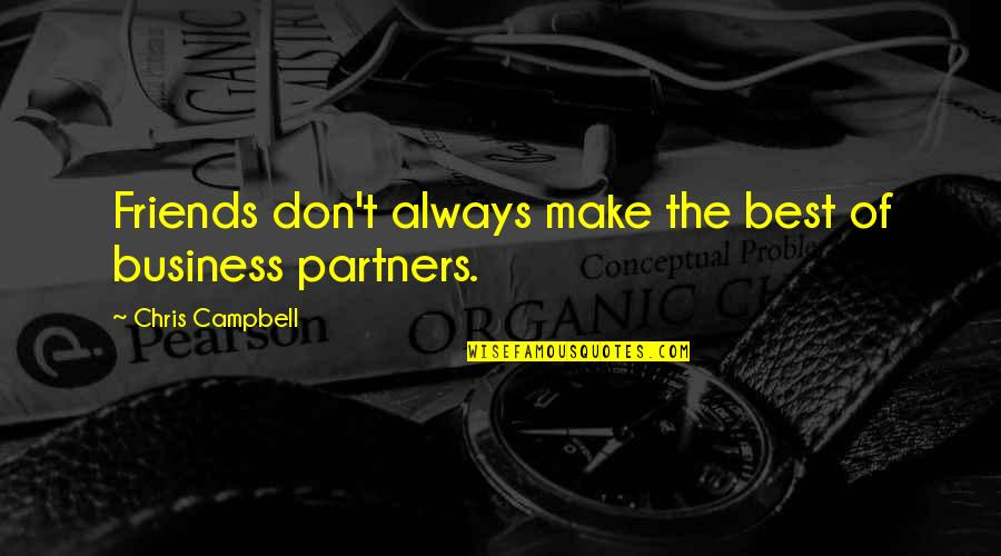 Make Your Own Business Quotes By Chris Campbell: Friends don't always make the best of business