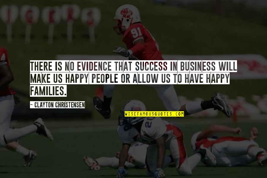 Make Your Own Business Quotes By Clayton Christensen: There is no evidence that success in business