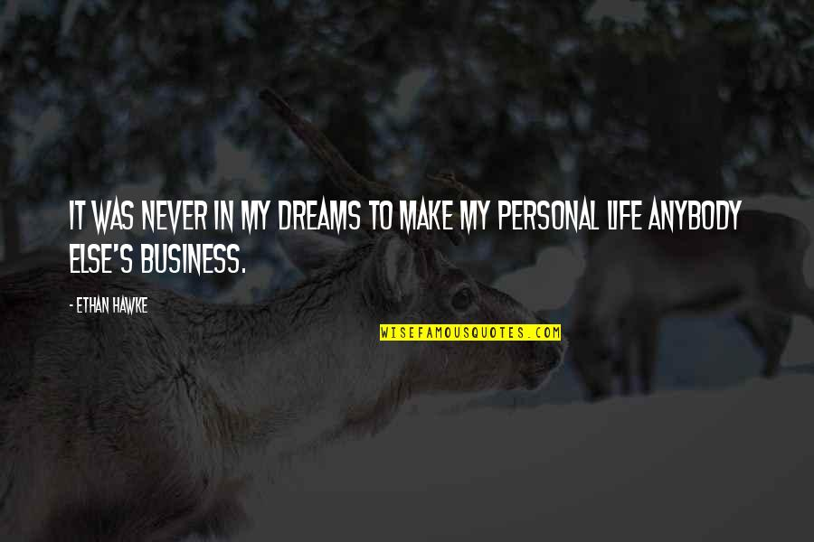 Make Your Own Business Quotes By Ethan Hawke: It was never in my dreams to make