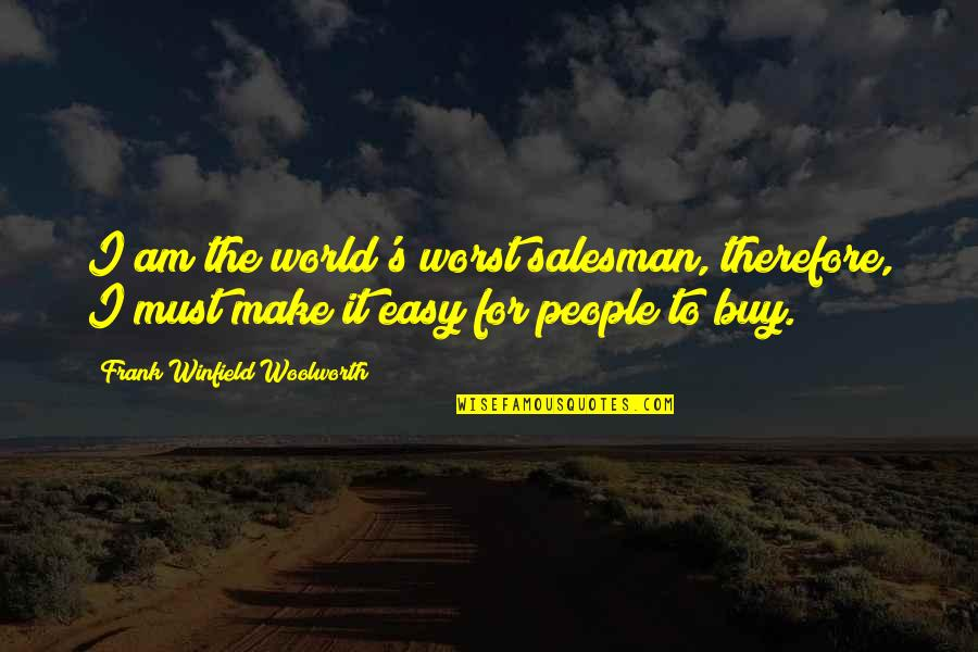 Make Your Own Business Quotes By Frank Winfield Woolworth: I am the world's worst salesman, therefore, I