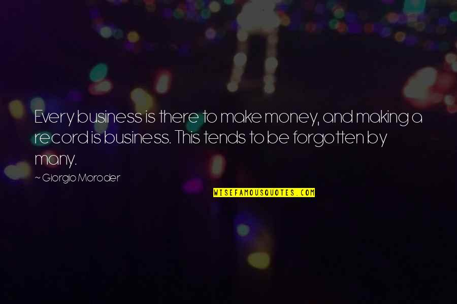 Make Your Own Business Quotes By Giorgio Moroder: Every business is there to make money, and