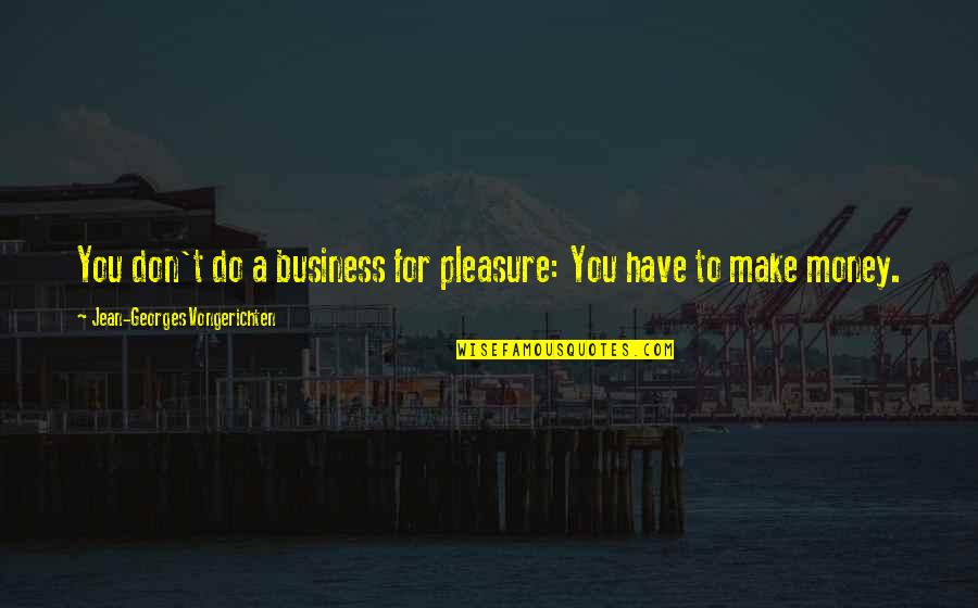 Make Your Own Business Quotes By Jean-Georges Vongerichten: You don't do a business for pleasure: You