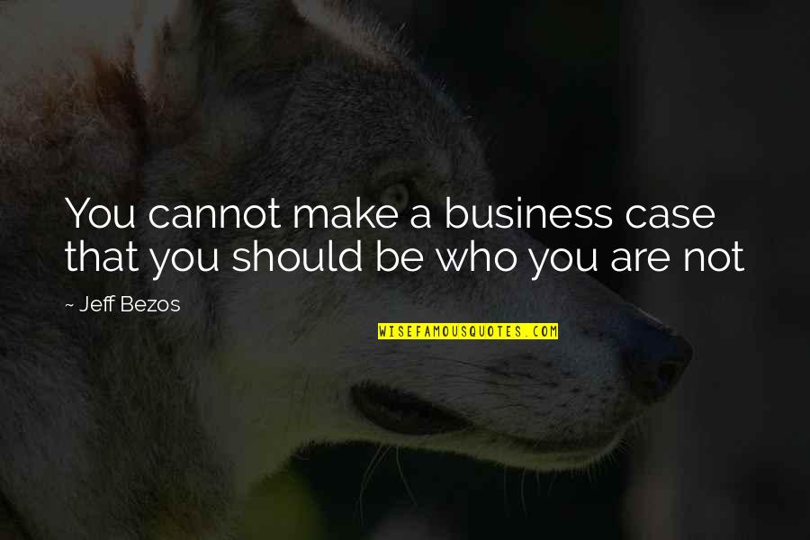 Make Your Own Business Quotes By Jeff Bezos: You cannot make a business case that you