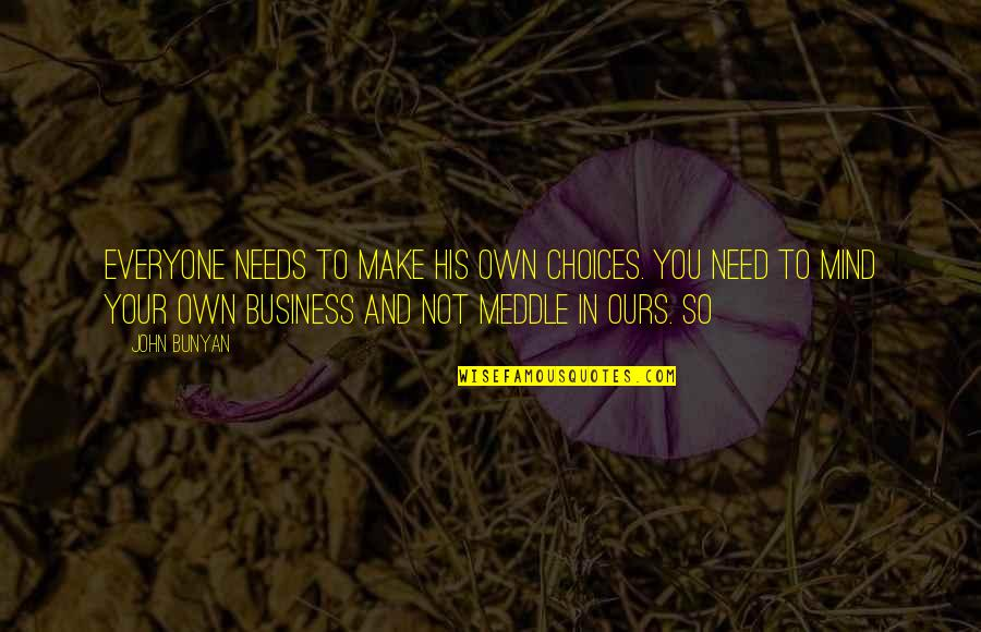 Make Your Own Business Quotes By John Bunyan: Everyone needs to make his own choices. You
