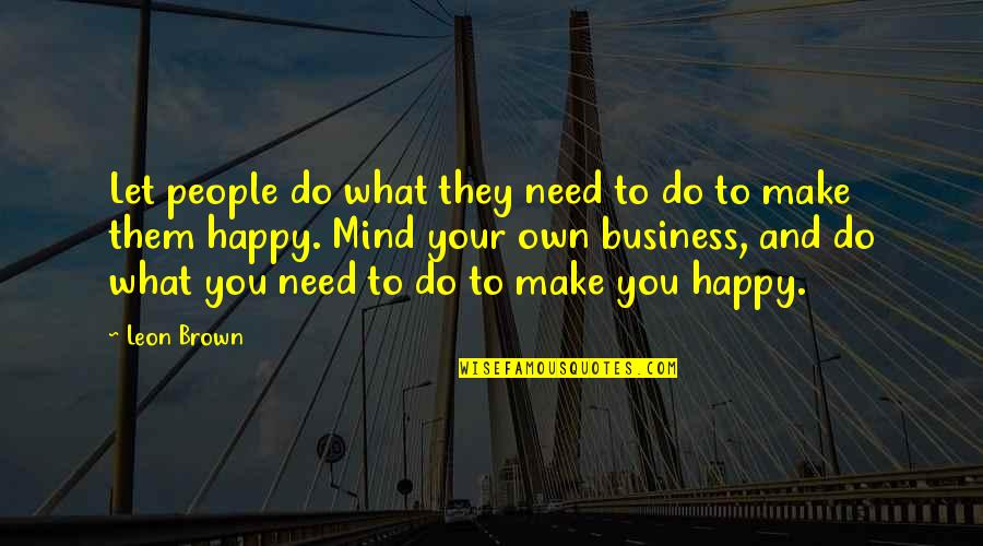Make Your Own Business Quotes By Leon Brown: Let people do what they need to do