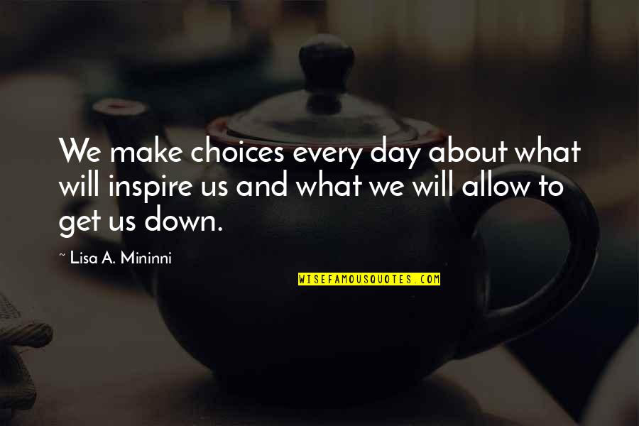 Make Your Own Business Quotes By Lisa A. Mininni: We make choices every day about what will