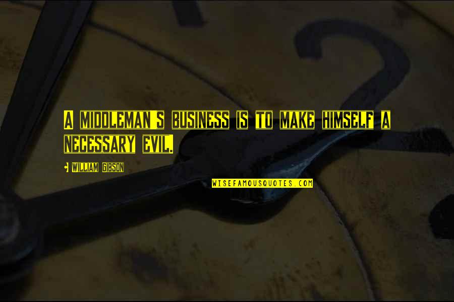 Make Your Own Business Quotes By William Gibson: A middleman's business is to make himself a