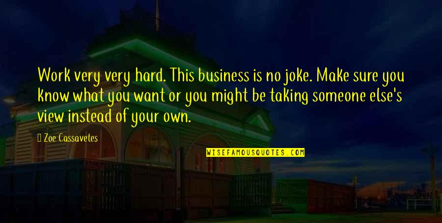 Make Your Own Business Quotes By Zoe Cassavetes: Work very very hard. This business is no