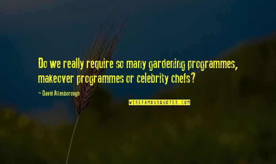 Makeover Quotes By David Attenborough: Do we really require so many gardening programmes,