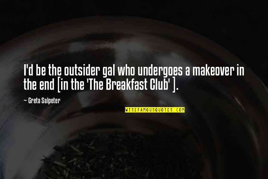 Makeover Quotes By Greta Salpeter: I'd be the outsider gal who undergoes a