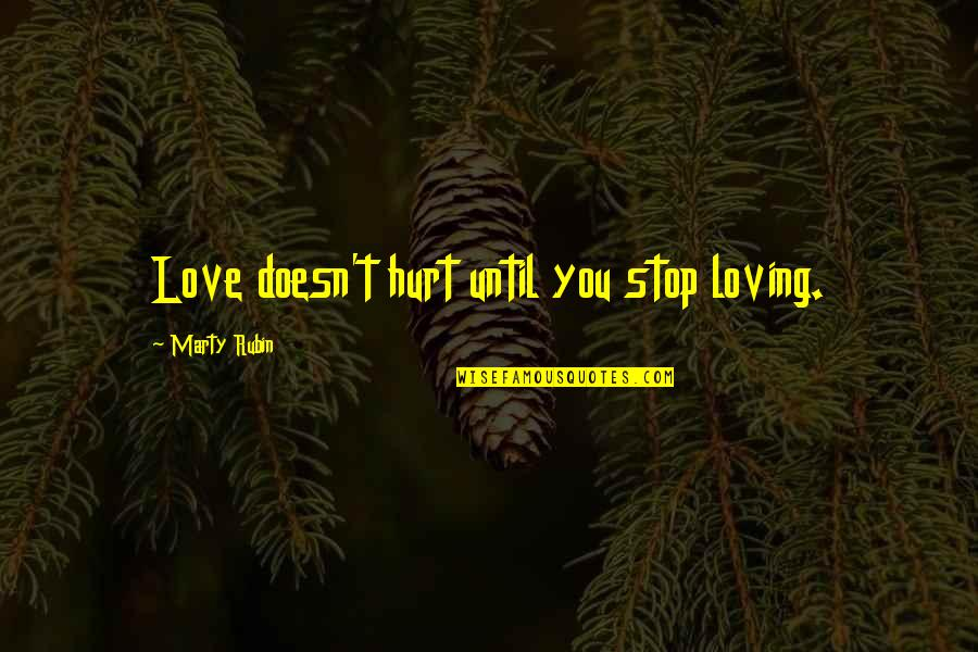 Makeover Quotes By Marty Rubin: Love doesn't hurt until you stop loving.