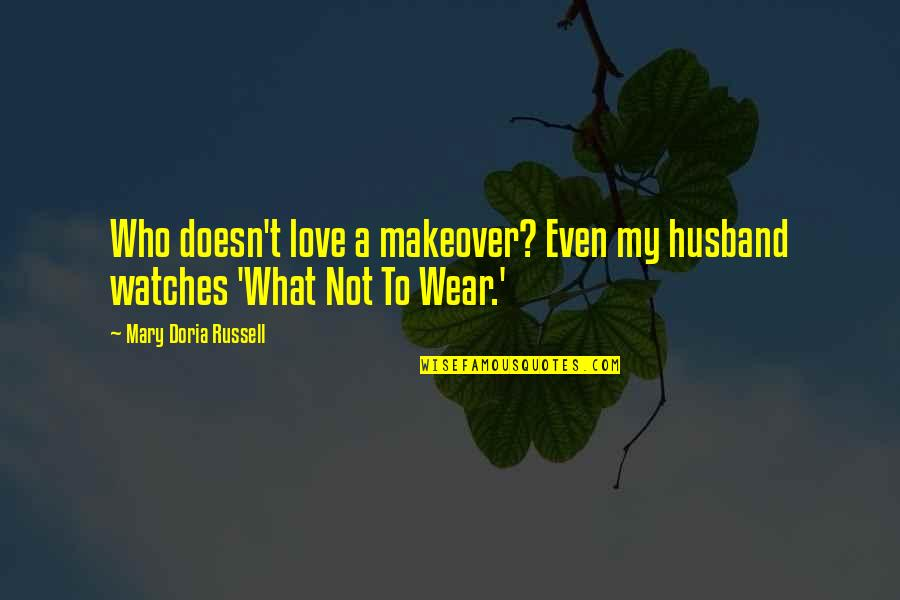 Makeover Quotes By Mary Doria Russell: Who doesn't love a makeover? Even my husband