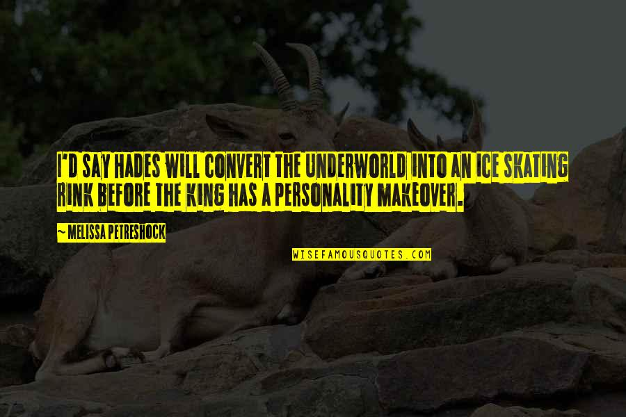 Makeover Quotes By Melissa Petreshock: I'd say Hades will convert the Underworld into
