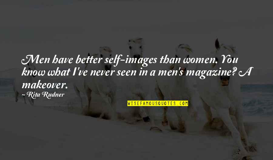 Makeover Quotes By Rita Rudner: Men have better self-images than women. You know