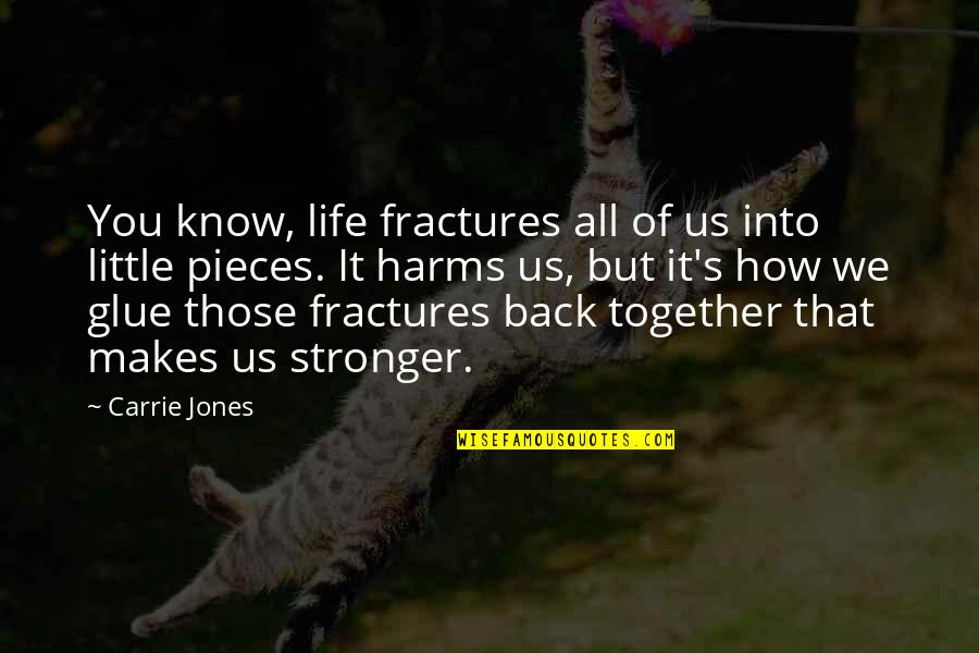 Makes You Stronger Quotes By Carrie Jones: You know, life fractures all of us into