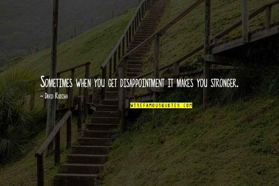 Makes You Stronger Quotes By David Rudisha: Sometimes when you get disappointment it makes you