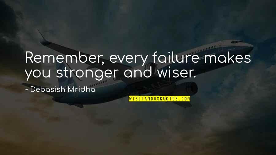 Makes You Stronger Quotes By Debasish Mridha: Remember, every failure makes you stronger and wiser.