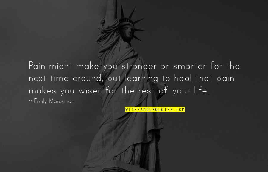 Makes You Stronger Quotes By Emily Maroutian: Pain might make you stronger or smarter for