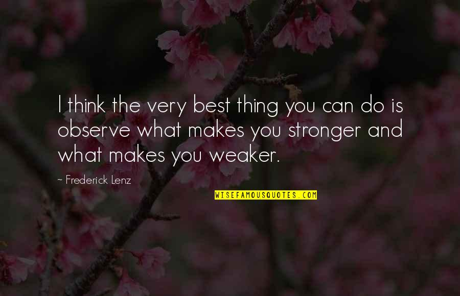 Makes You Stronger Quotes By Frederick Lenz: I think the very best thing you can