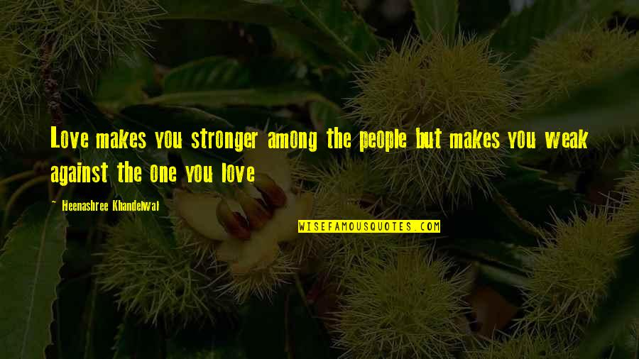 Makes You Stronger Quotes By Heenashree Khandelwal: Love makes you stronger among the people but
