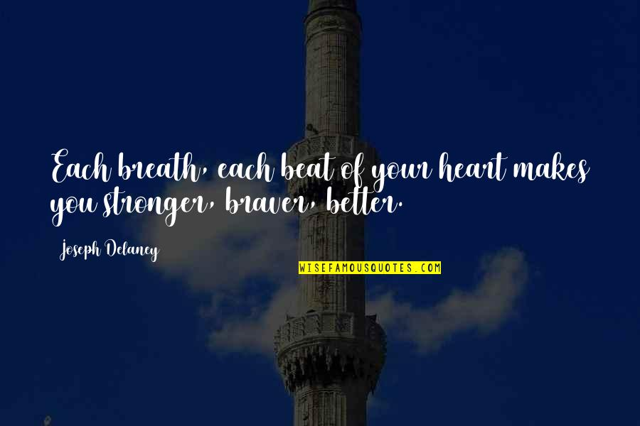 Makes You Stronger Quotes By Joseph Delaney: Each breath, each beat of your heart makes