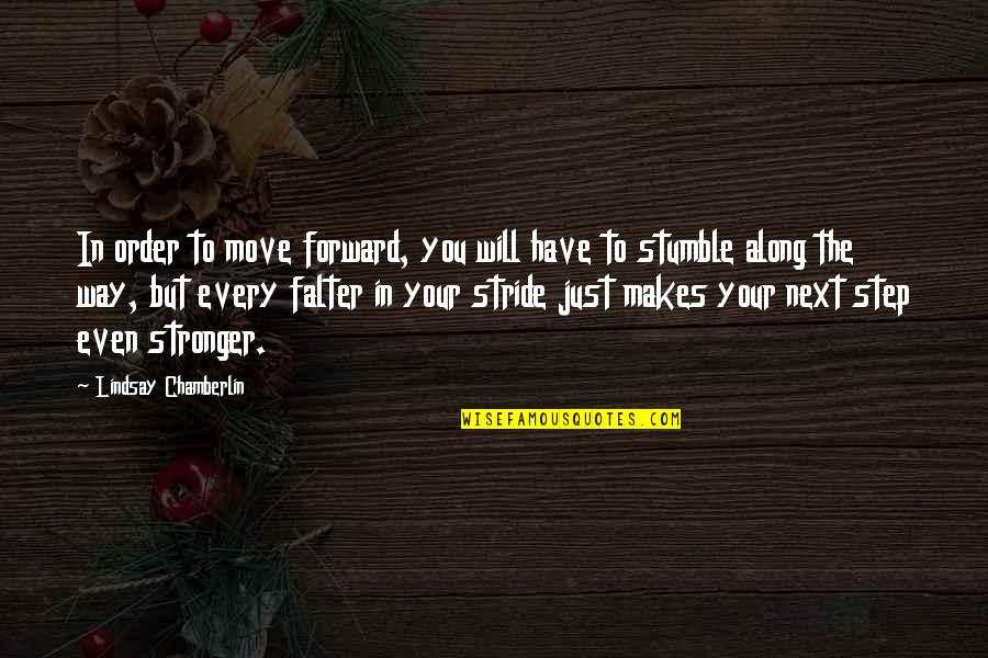 Makes You Stronger Quotes By Lindsay Chamberlin: In order to move forward, you will have