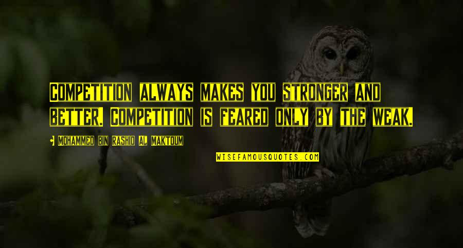 Makes You Stronger Quotes By Mohammed Bin Rashid Al Maktoum: Competition always makes you stronger and better. Competition