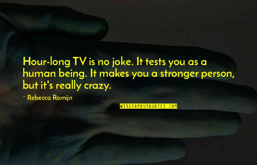 Makes You Stronger Quotes By Rebecca Romijn: Hour-long TV is no joke. It tests you
