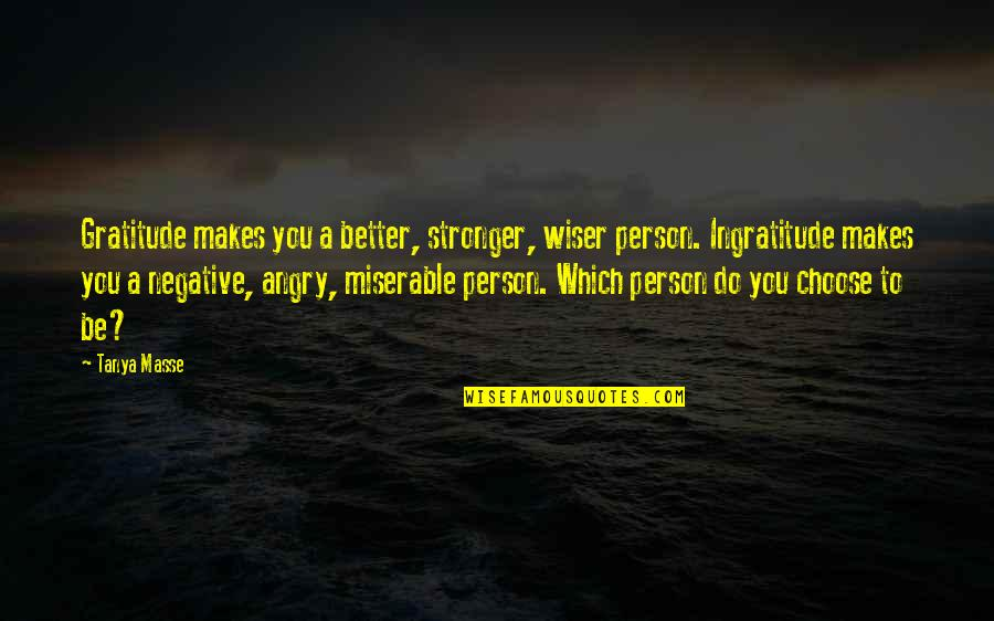 Makes You Stronger Quotes By Tanya Masse: Gratitude makes you a better, stronger, wiser person.