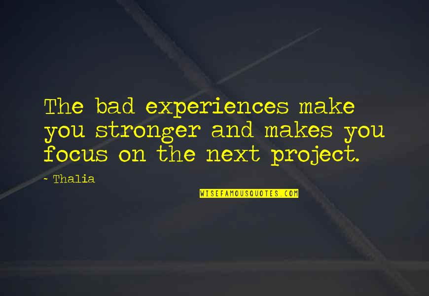 Makes You Stronger Quotes By Thalia: The bad experiences make you stronger and makes