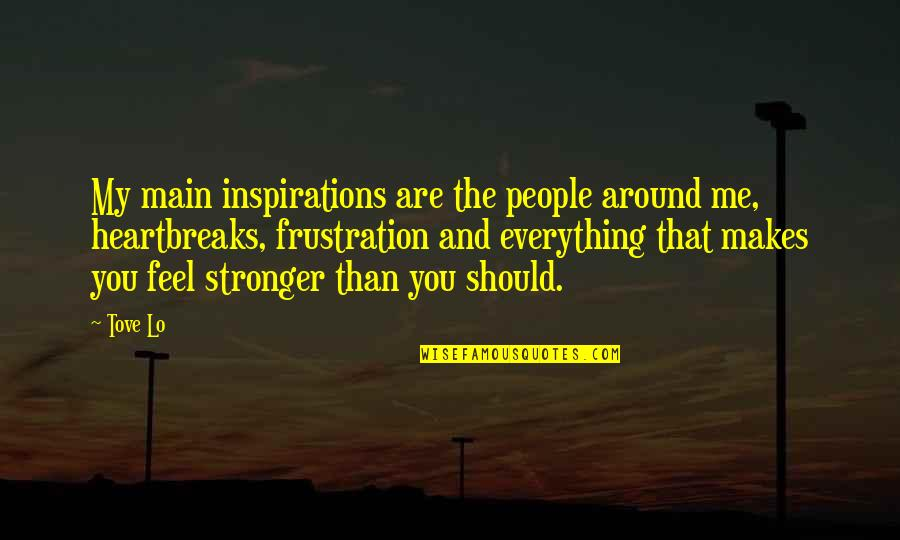Makes You Stronger Quotes By Tove Lo: My main inspirations are the people around me,
