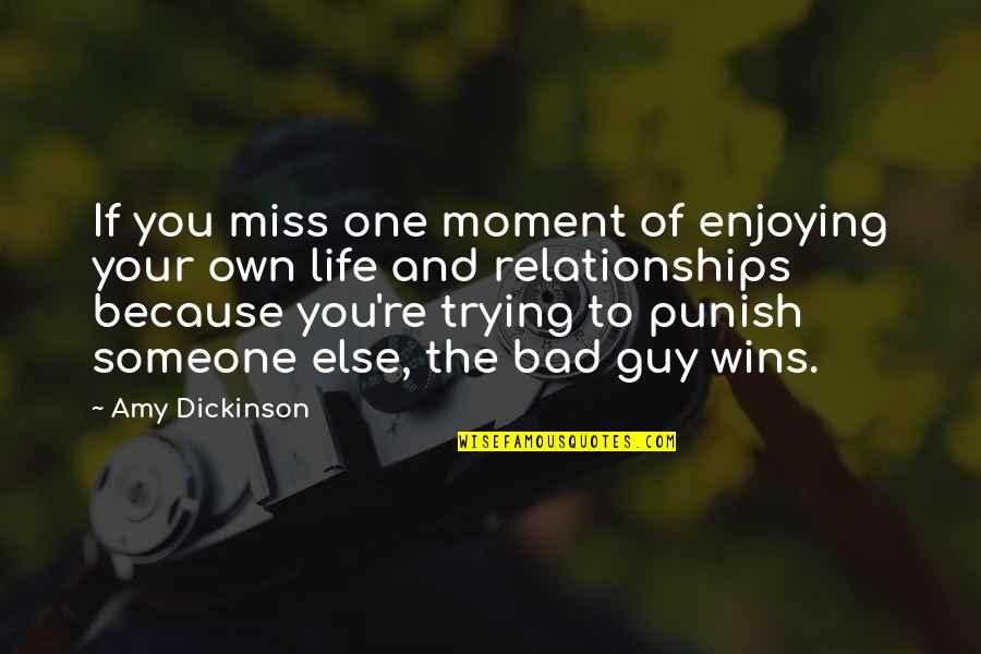 Makeup And Friends Quotes By Amy Dickinson: If you miss one moment of enjoying your