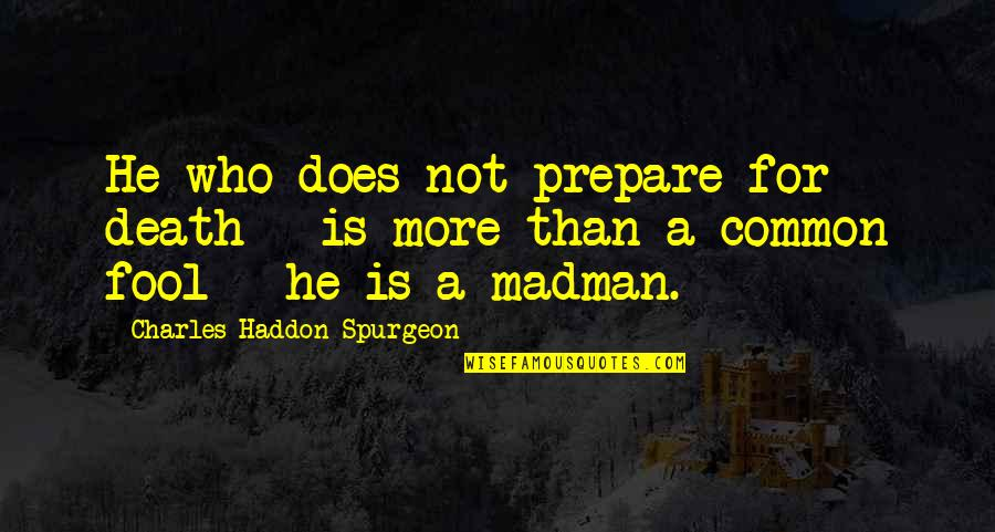 Makeup And Friends Quotes By Charles Haddon Spurgeon: He who does not prepare for death -
