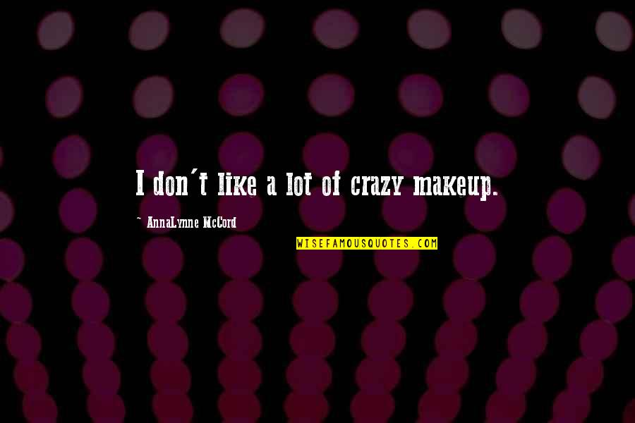 Makeup Quotes By AnnaLynne McCord: I don't like a lot of crazy makeup.
