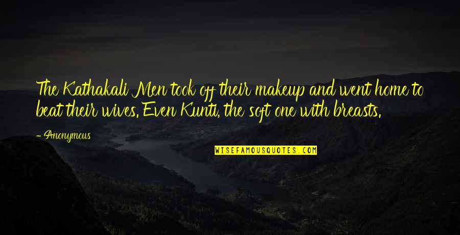 Makeup Quotes By Anonymous: The Kathakali Men took off their makeup and