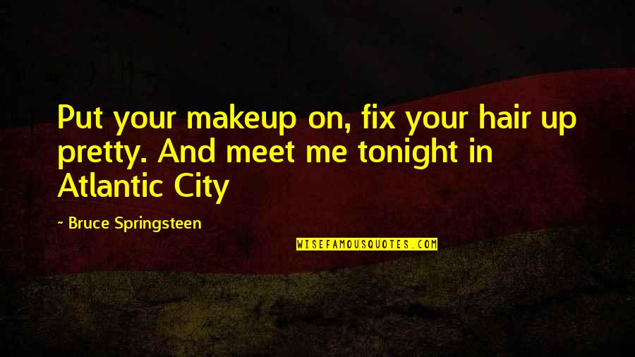Makeup Quotes By Bruce Springsteen: Put your makeup on, fix your hair up