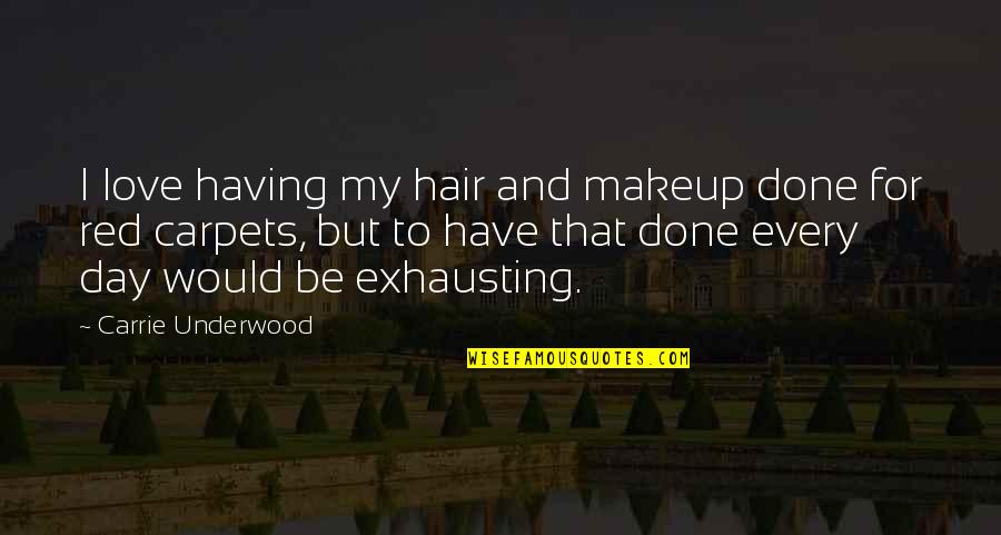 Makeup Quotes By Carrie Underwood: I love having my hair and makeup done