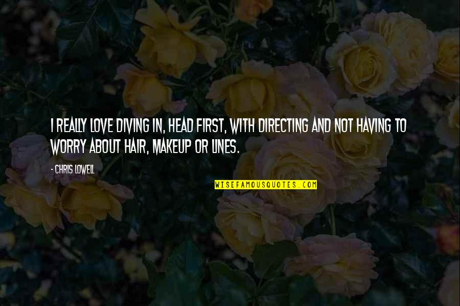 Makeup Quotes By Chris Lowell: I really love diving in, head first, with