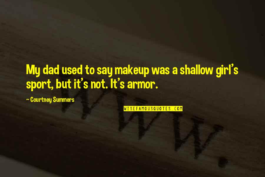 Makeup Quotes By Courtney Summers: My dad used to say makeup was a