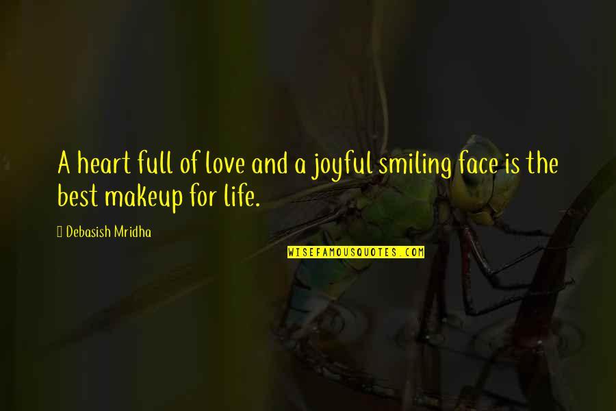 Makeup Quotes By Debasish Mridha: A heart full of love and a joyful