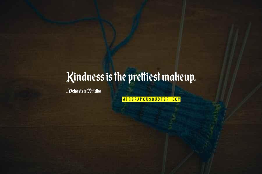 Makeup Quotes By Debasish Mridha: Kindness is the prettiest makeup.