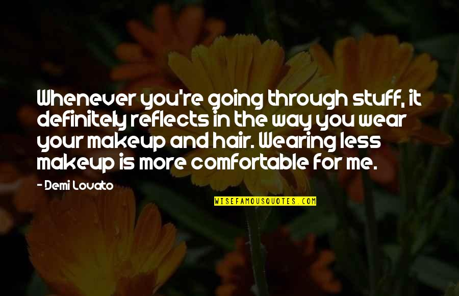Makeup Quotes By Demi Lovato: Whenever you're going through stuff, it definitely reflects