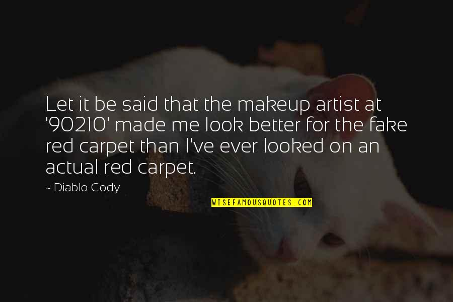 Makeup Quotes By Diablo Cody: Let it be said that the makeup artist