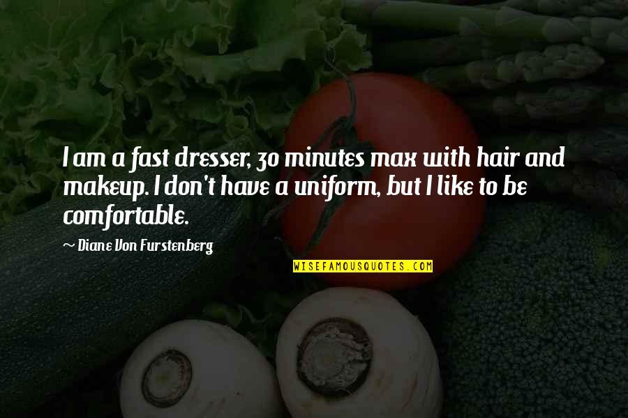 Makeup Quotes By Diane Von Furstenberg: I am a fast dresser, 30 minutes max