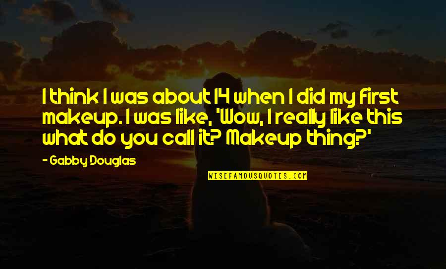 Makeup Quotes By Gabby Douglas: I think I was about 14 when I
