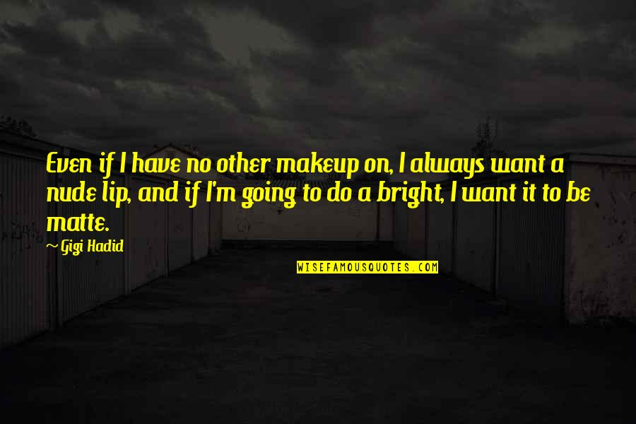 Makeup Quotes By Gigi Hadid: Even if I have no other makeup on,