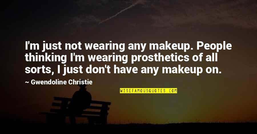 Makeup Quotes By Gwendoline Christie: I'm just not wearing any makeup. People thinking