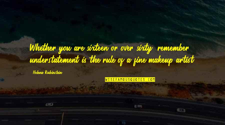 Makeup Quotes By Helena Rubinstein: Whether you are sixteen or over sixty, remember,