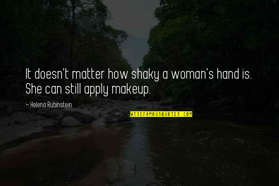 Makeup Quotes By Helena Rubinstein: It doesn't matter how shaky a woman's hand