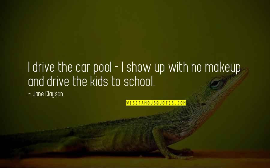 Makeup Quotes By Jane Clayson: I drive the car pool - I show